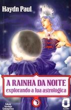 A Rainha da Noite – Explorando a Lua Astrológica – Haydn Paul