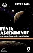 Fênix Ascendente Explorando o Plutão Astrológico