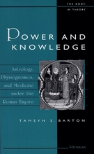 Power and Knowledge Astrology, Physiognomics, and Medicine under the Roman Empire - Tamsyn S. Barton
