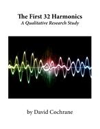 The First 32 Harmonics A Qualitative Research Study by David Cochrane