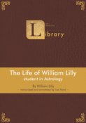 the life of william lilly student in astrology tradition library
